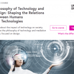 MOOC: Philosophy of Technology and Design: Shaping the Relations Between Humans and Technologies