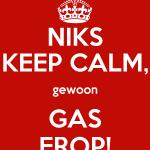 Niks Keep Calm, gewoon Gas Erop!